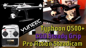"Yuneec Inc ""Pro Action Steadicam Grip"" & ""Typhoon Q500+"" Quadcopter"