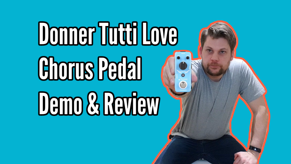 Donner Tutti Love Chorus Guitar Pedal Review and Demo - chorus title