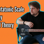 The Pentatonic Scale - Easy, Versatile and a great first step into musical theory
