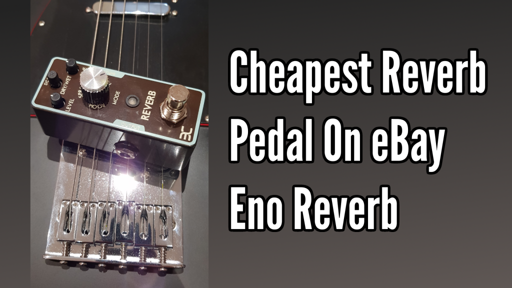 Eno Reverb: The Cheapest Reverb Pedal on eBay - Eno Title