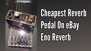 Eno Reverb: The Cheapest Reverb Pedal on eBay