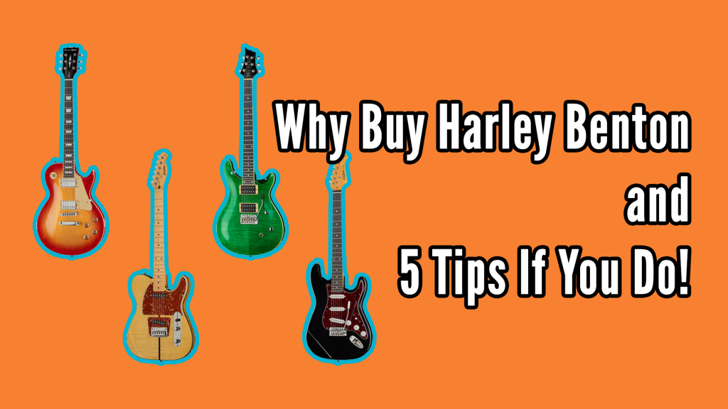 Why Buy Harley Benton and 5 Tips If You Do - why harley benton title