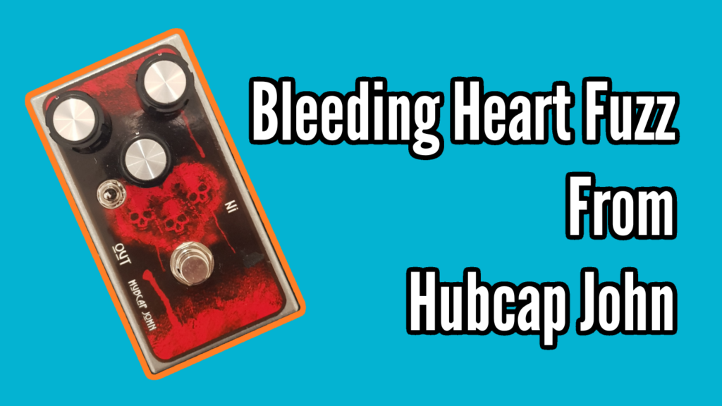Bleeding Heart Fuzz from Hubcap John (Guitar and Bass demo & Review) - Bleeding HEart Title