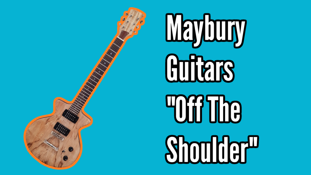 "Maybury Guitars ""Off The Shoulder"" Custom Build Guitar - off the shoulder title 2"
