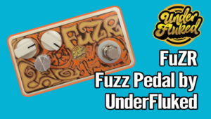 UnderFluked FuZR Fuzz Pedal Review (and 10% Discount)